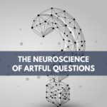 The Neuroscience of Artful Questions